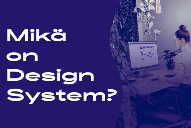 Mikä on Design System ja mitä hyötyä siitä on?